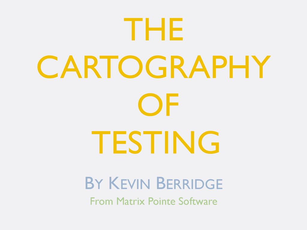 THE CARTOGRAPHY OF TESTING BY KEVIN BERRIDGE Fr...