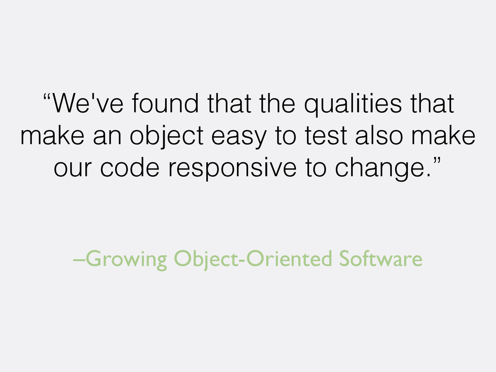 "–Growing Object-Oriented Software ""We've found ..."