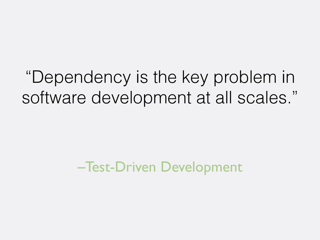 "–Test-Driven Development ""Dependency is the key..."
