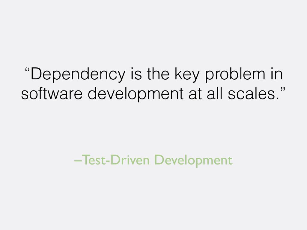 "–Test-Driven Development ""Dependency is the key..."