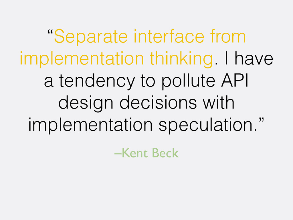 "–Kent Beck ""Separate interface from implementat..."