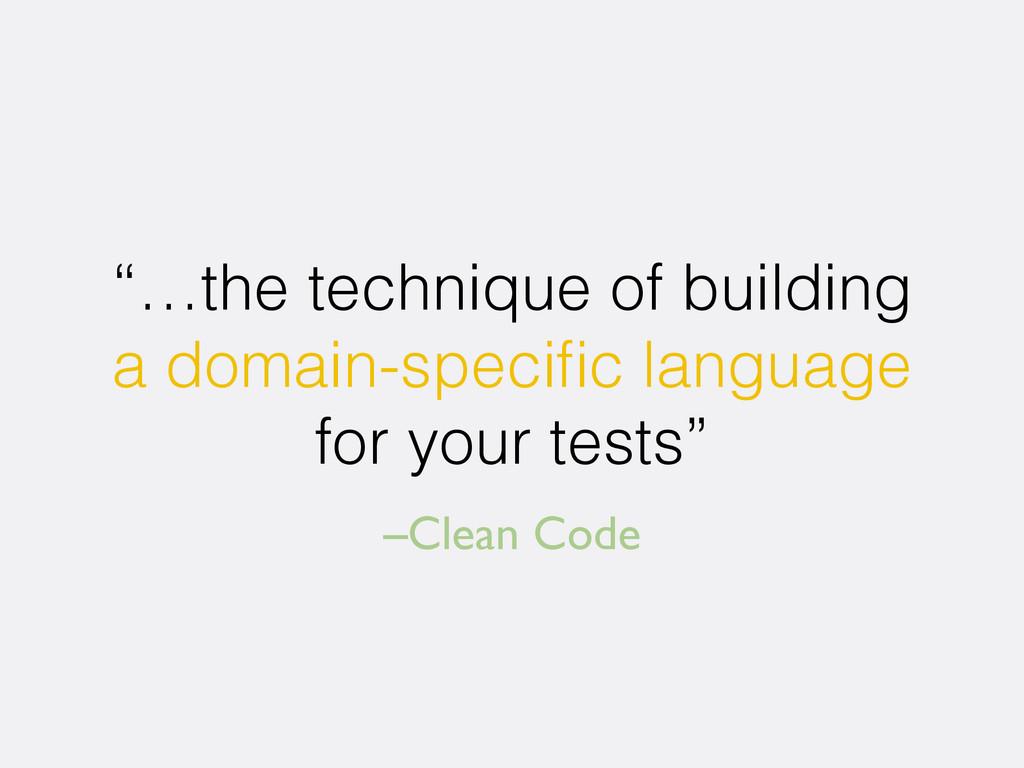 "–Clean Code ""…the technique of building a domai..."