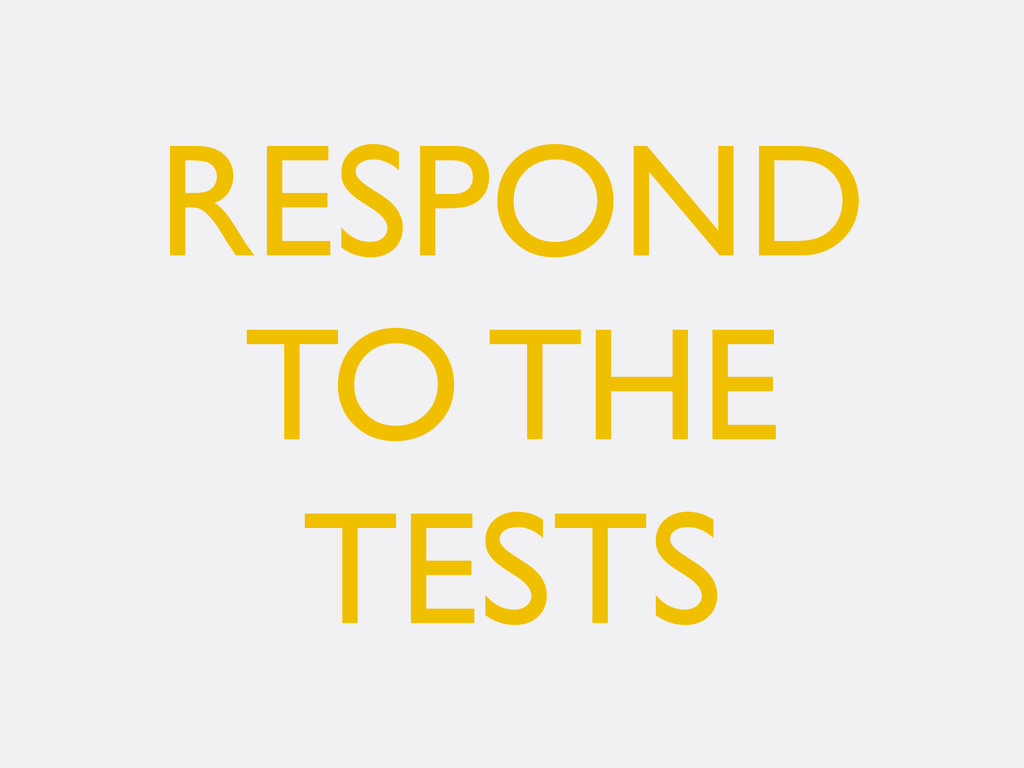 RESPOND TO THE TESTS