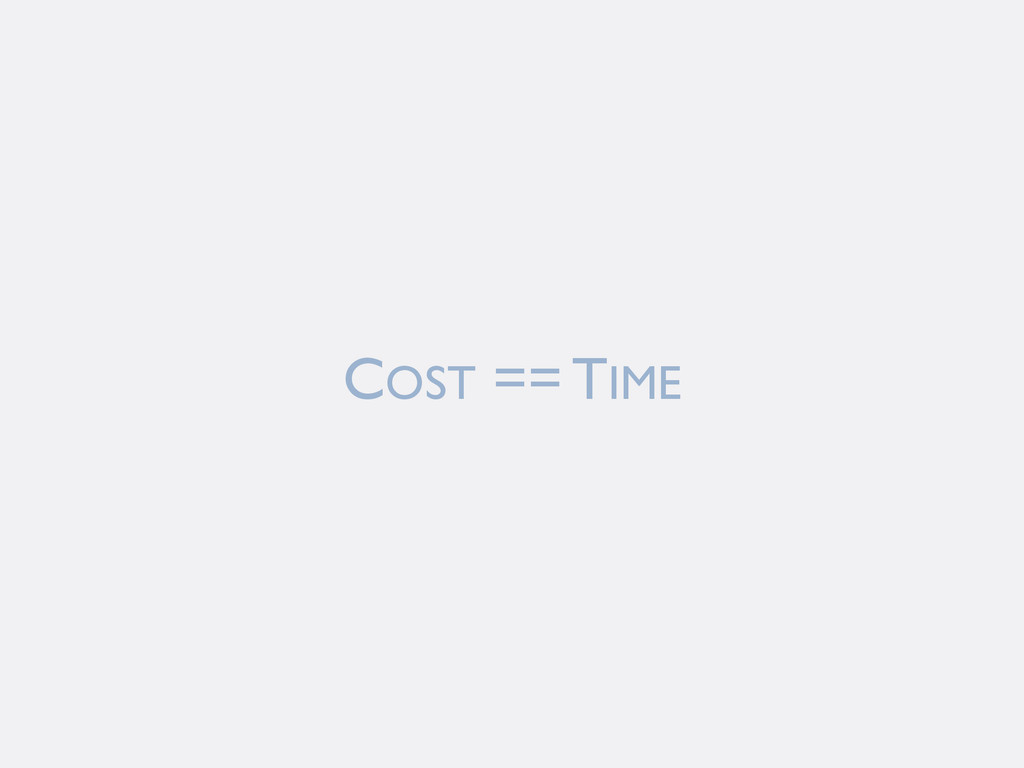 COST == TIME