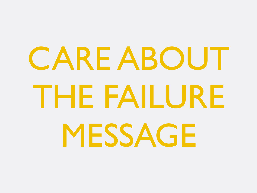 CARE ABOUT THE FAILURE MESSAGE