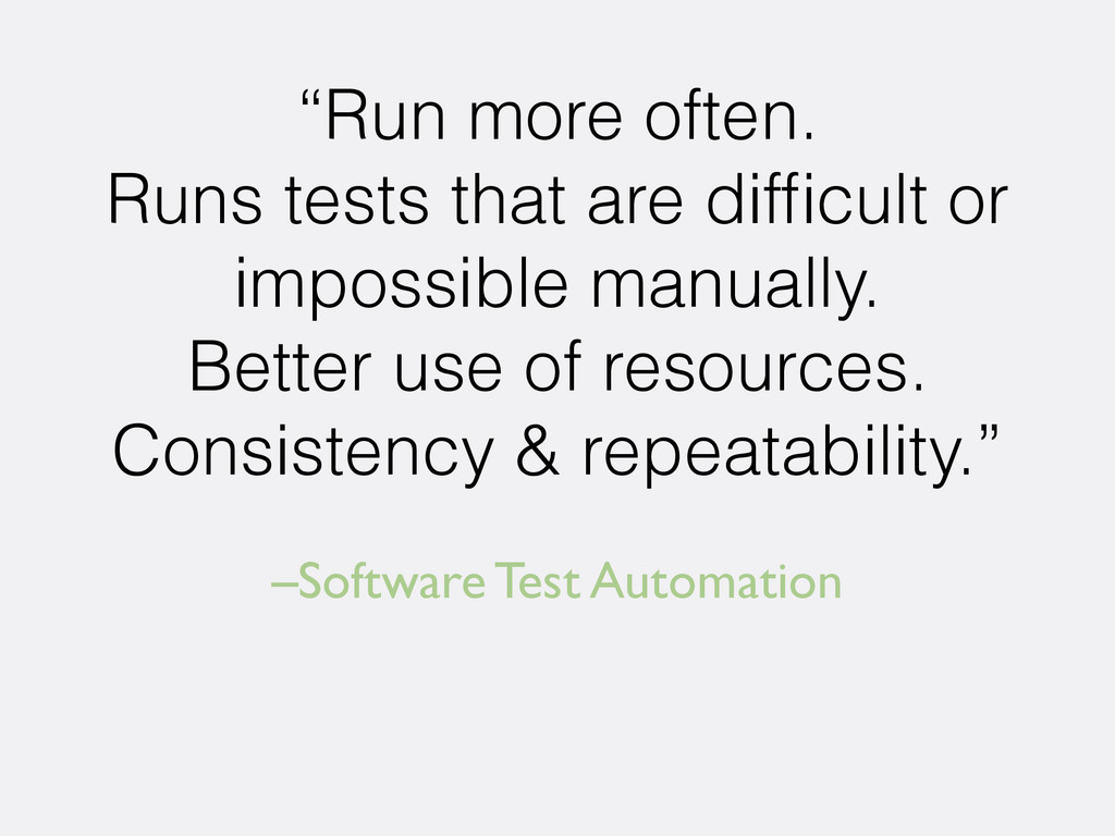 "–Software Test Automation ""Run more often. Runs..."