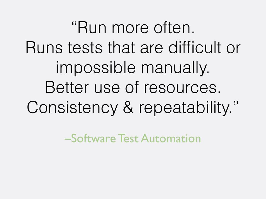 "–Software Test Automation ""Run more often. Runs..."