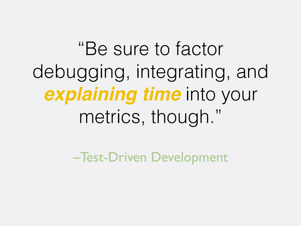 "–Test-Driven Development ""Be sure to factor deb..."