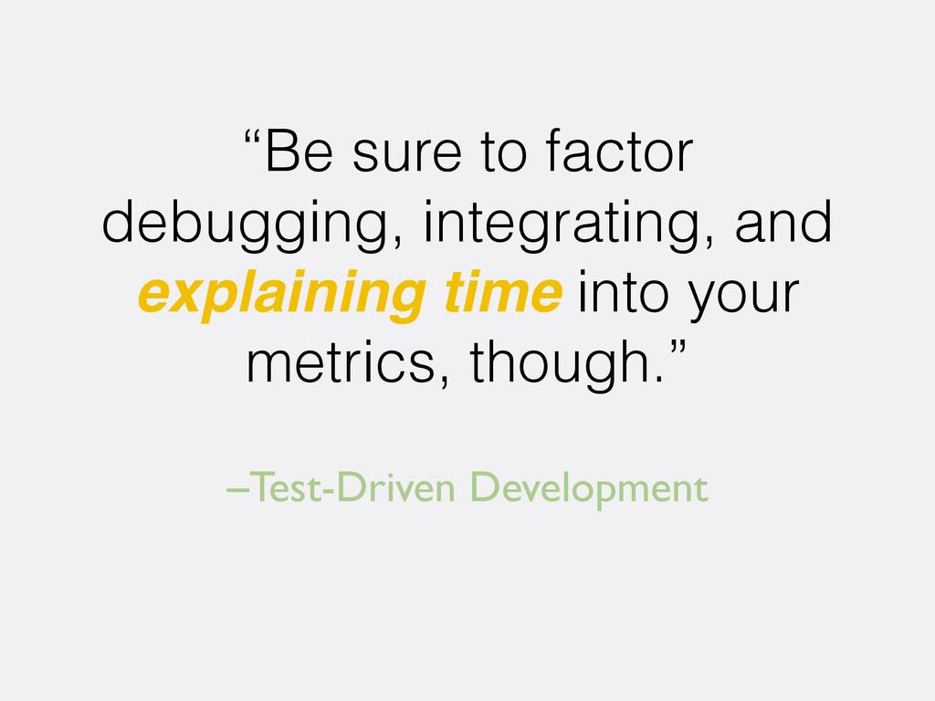 "–Test-Driven Development ""Be sure to factor deb..."
