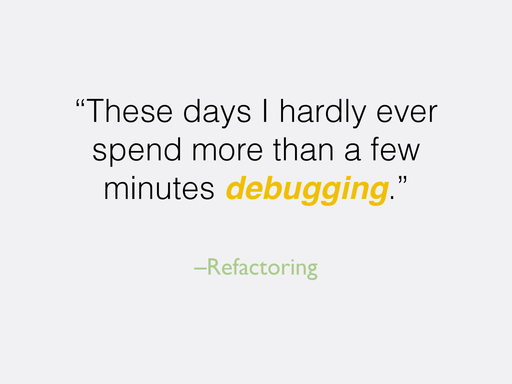 "–Refactoring ""These days I hardly ever spend mo..."