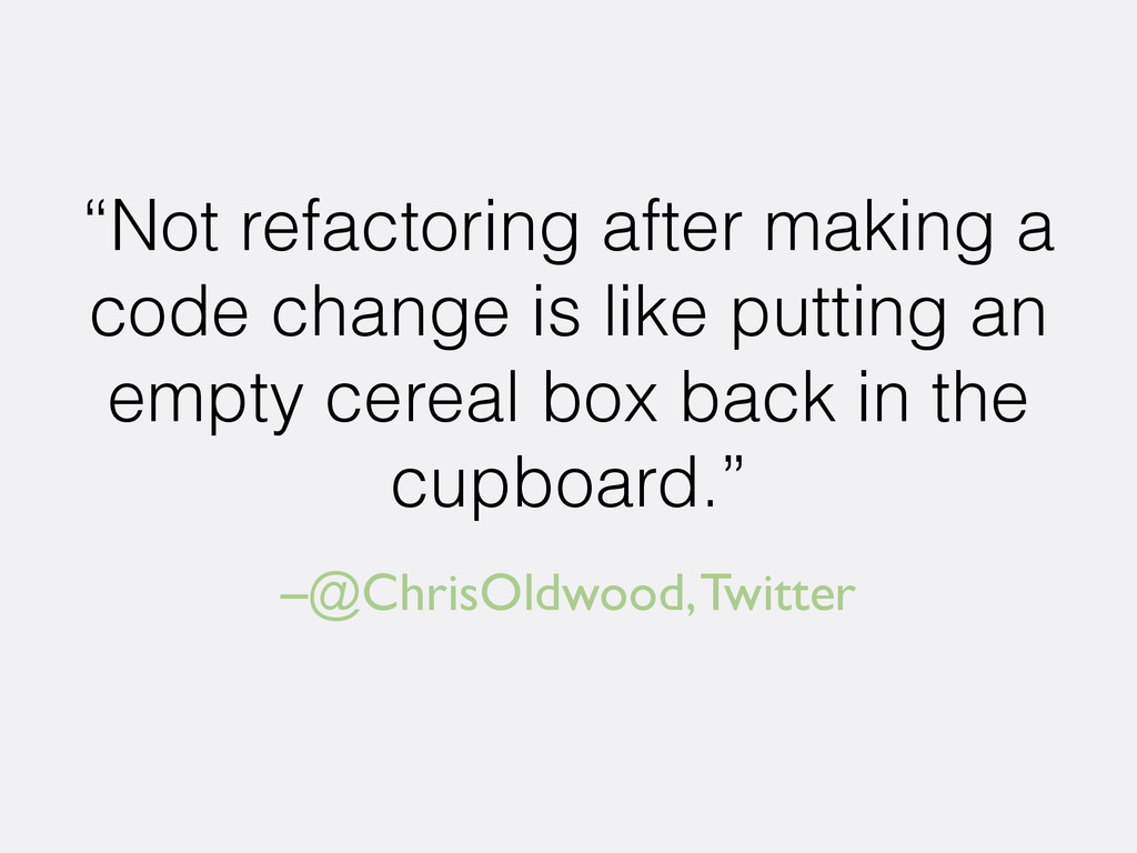 "–@ChrisOldwood, Twitter ""Not refactoring after ..."