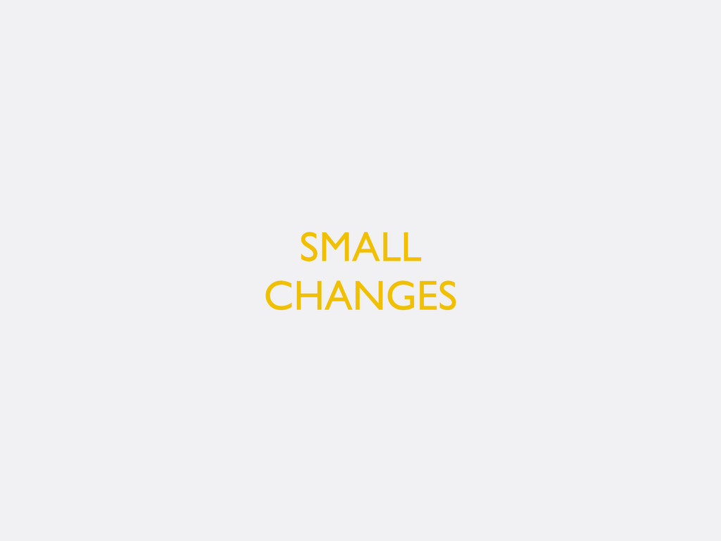 SMALL CHANGES