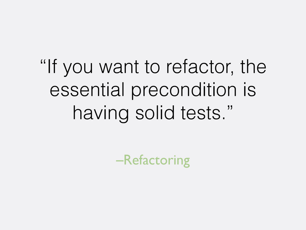 "–Refactoring ""If you want to refactor, the esse..."