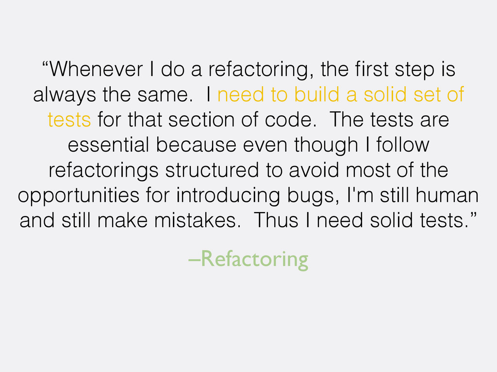 "–Refactoring ""Whenever I do a refactoring, the ..."