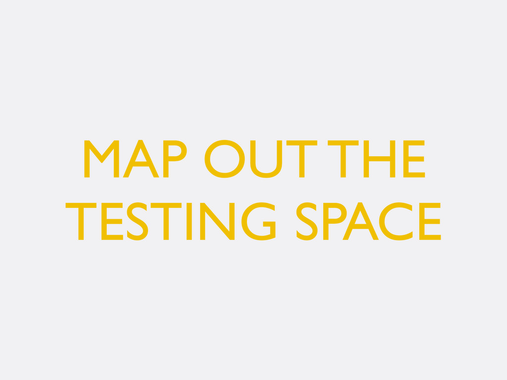 MAP OUT THE TESTING SPACE