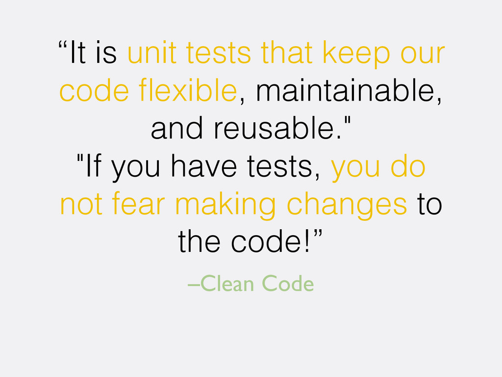 "–Clean Code ""It is unit tests that keep our cod..."