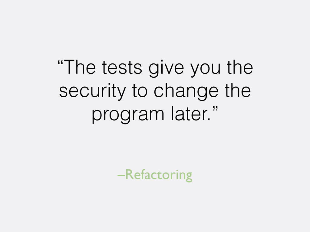"–Refactoring ""The tests give you the security t..."
