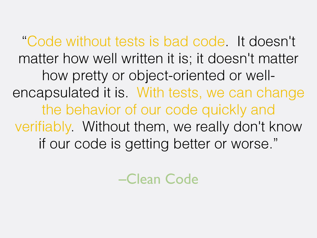 "–Clean Code ""Code without tests is bad code. It..."