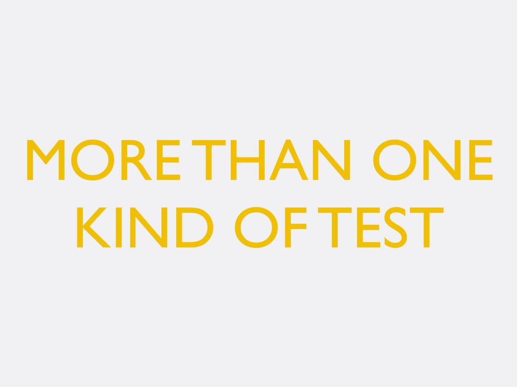 MORE THAN ONE KIND OF TEST