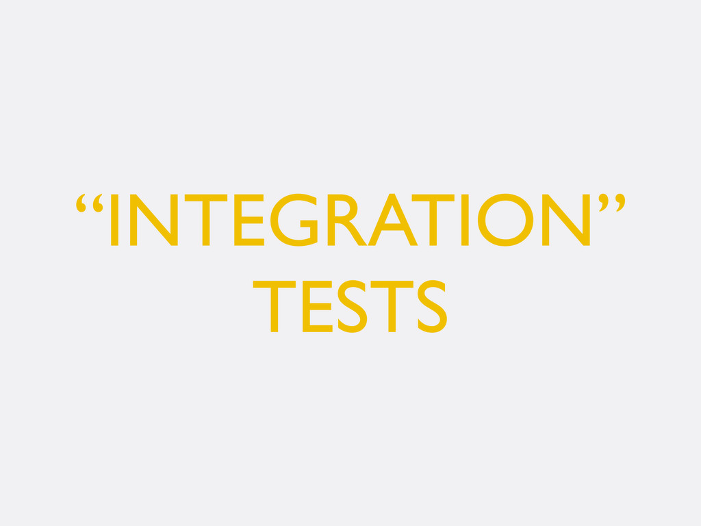"""INTEGRATION"" TESTS"