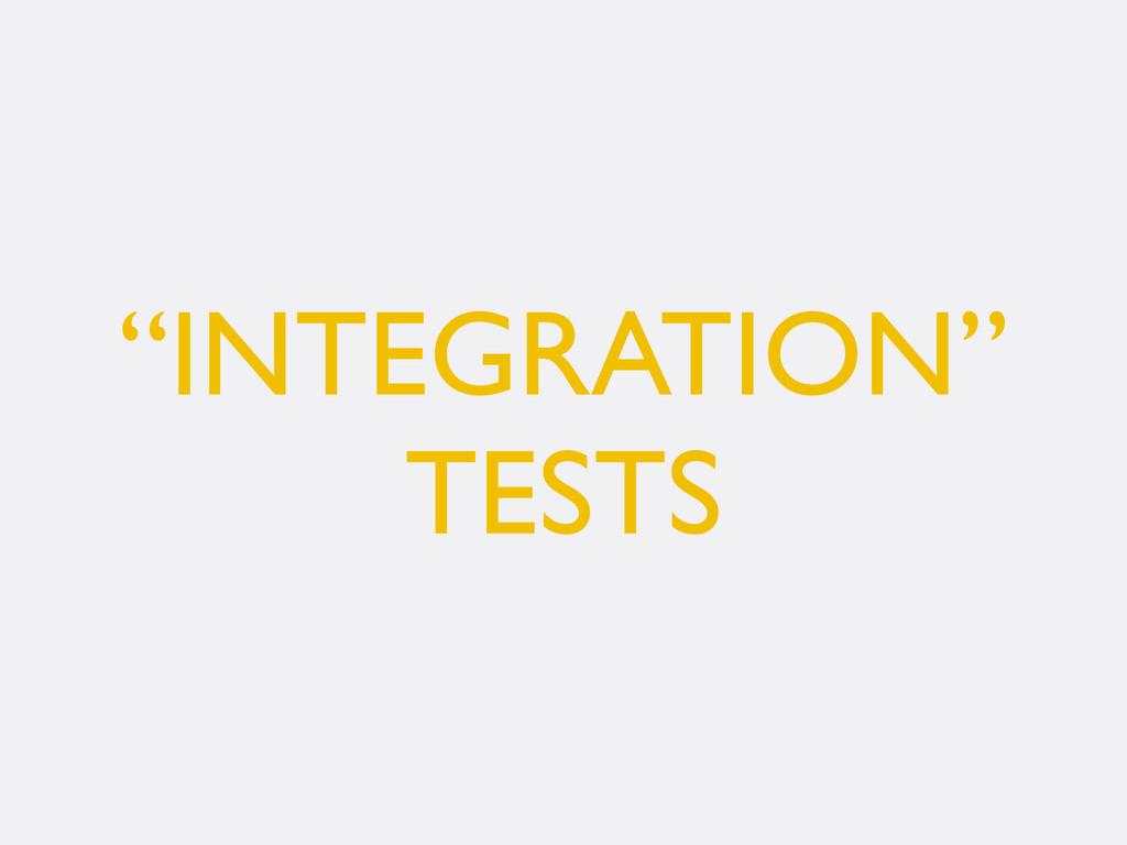 """""""INTEGRATION"""" TESTS"""