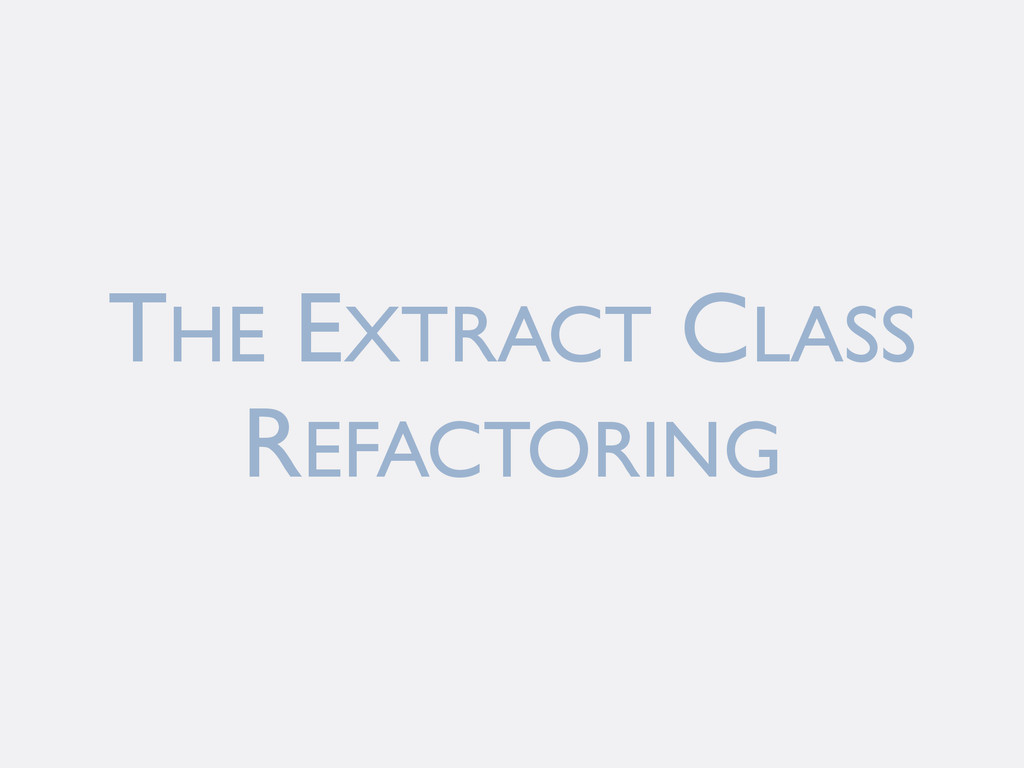 THE EXTRACT CLASS REFACTORING