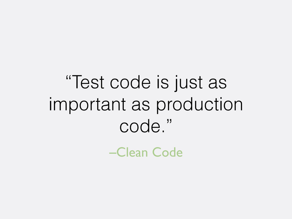 "–Clean Code ""Test code is just as important as ..."