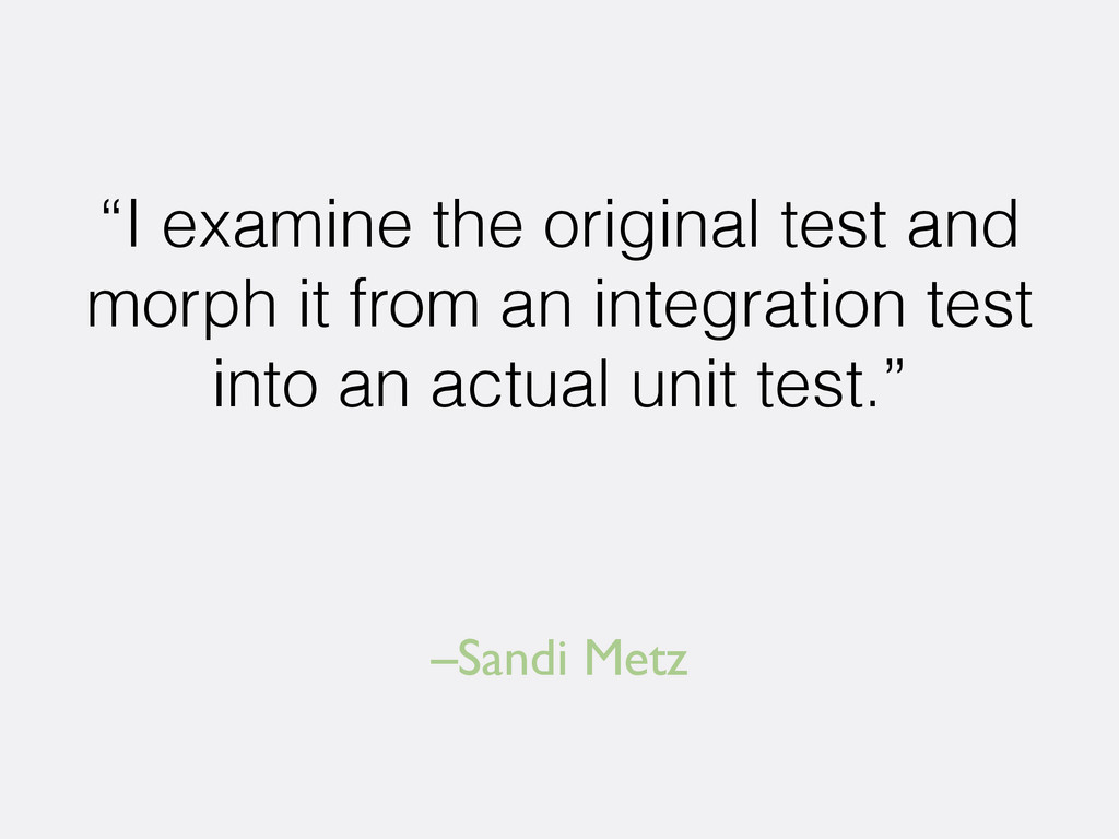 "–Sandi Metz ""I examine the original test and mo..."