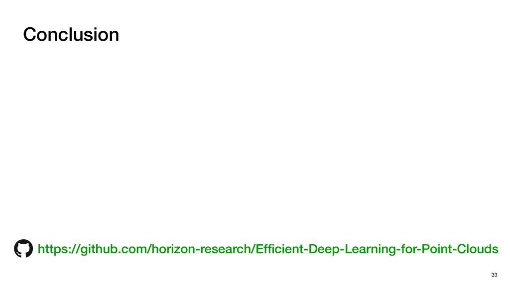 Conclusion 33 https://github.com/horizon-resear...