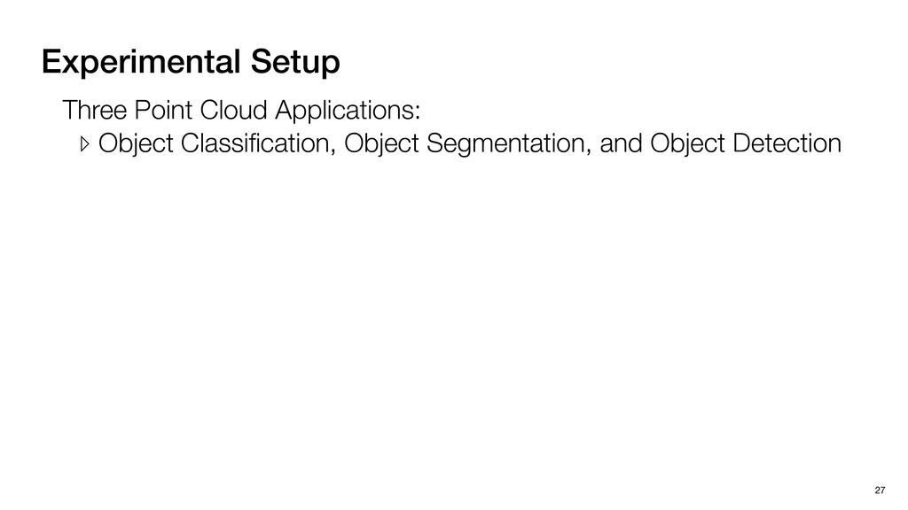Experimental Setup 27 Three Point Cloud Applica...