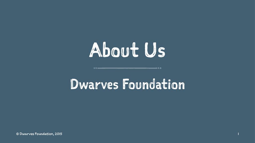 About Us Dwarves Foundation © Dwarves Foundatio...
