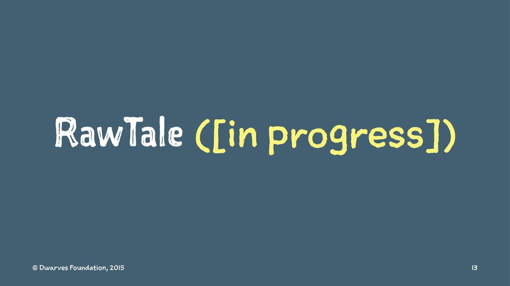 RawTale ([in progress]) © Dwarves Foundation, 2...