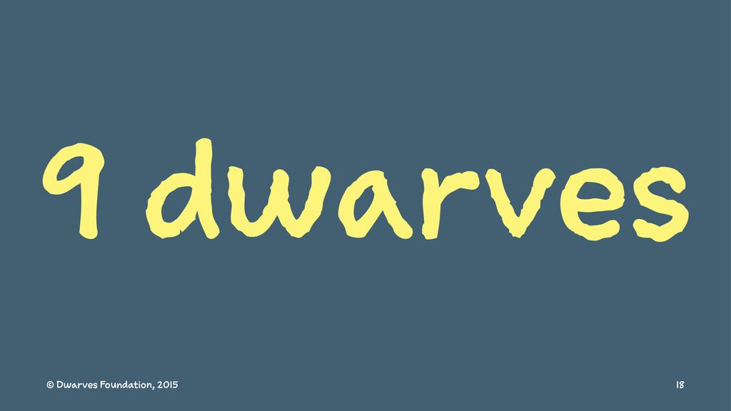 9 dwarves © Dwarves Foundation, 2015 18