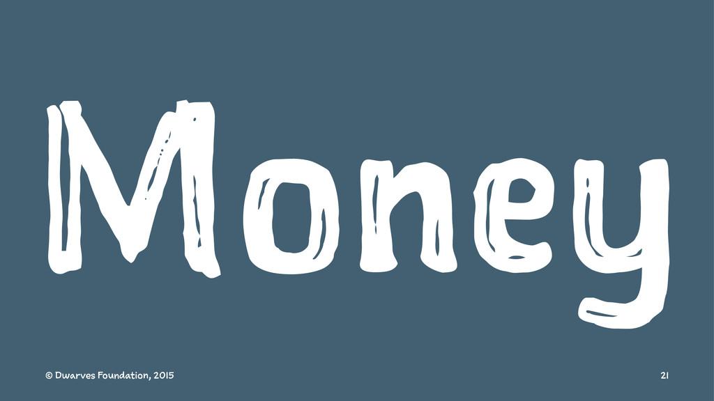 Money © Dwarves Foundation, 2015 21
