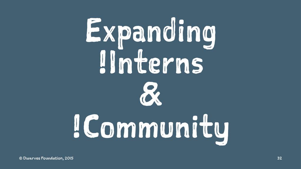 Expanding !Interns & !Community © Dwarves Found...
