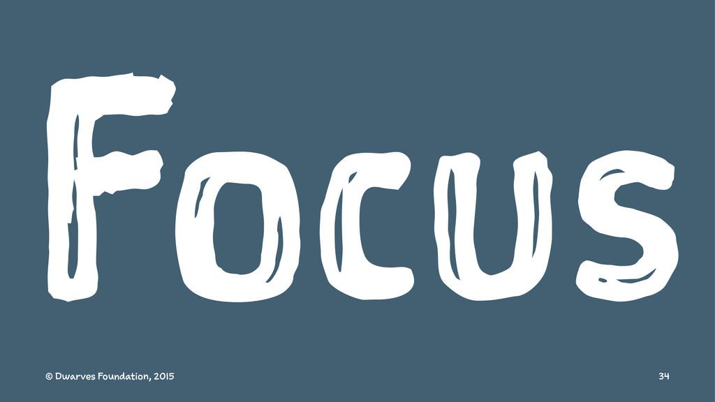 Focus © Dwarves Foundation, 2015 34