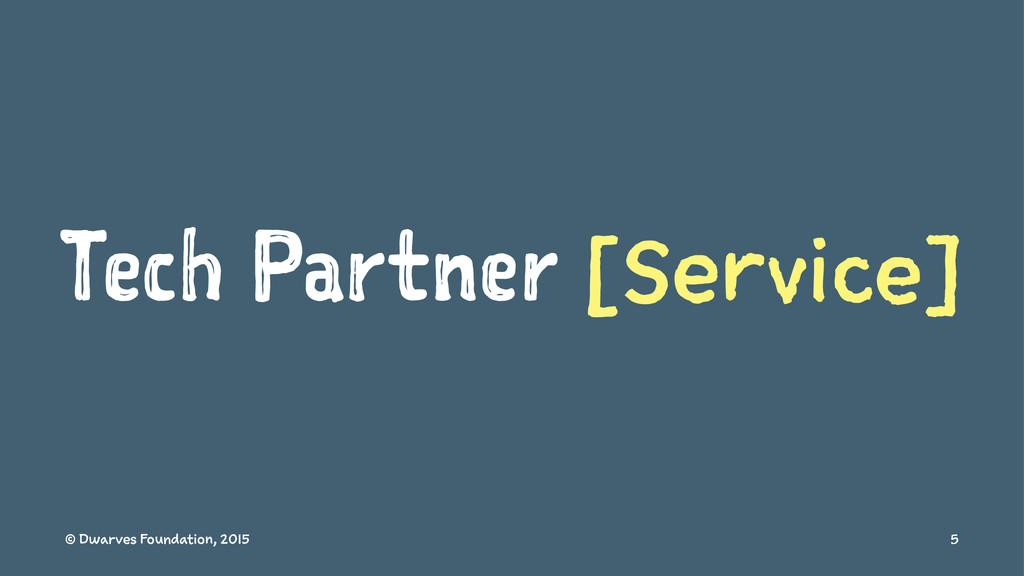 Tech Partner [Service] © Dwarves Foundation, 20...