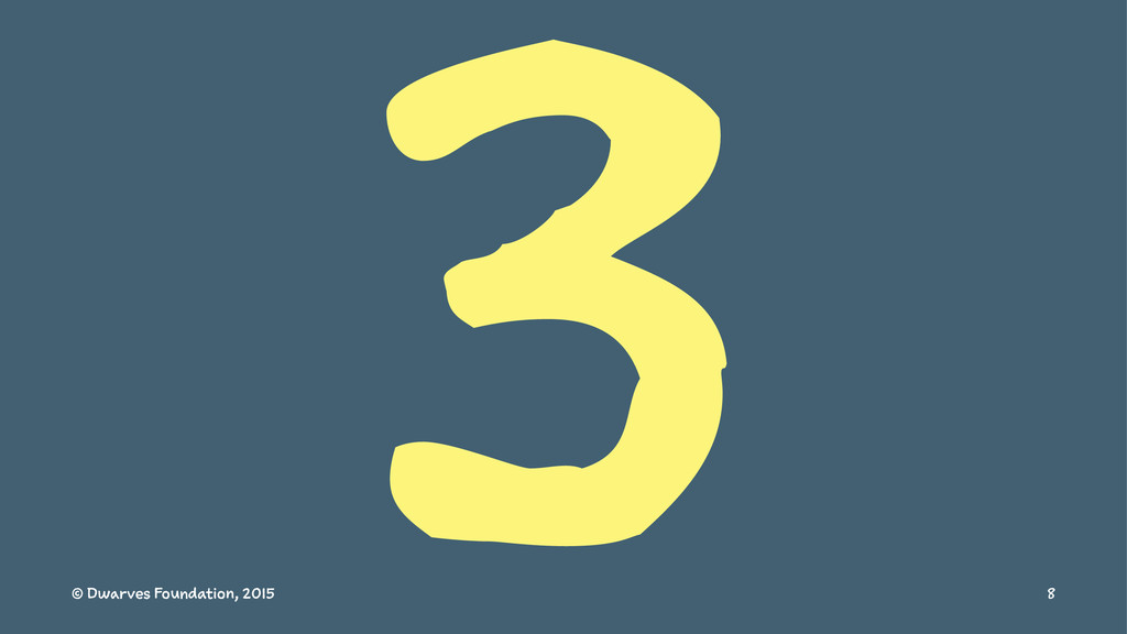 3 © Dwarves Foundation, 2015 8