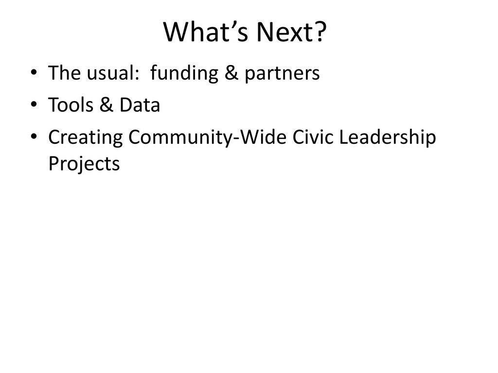 What's Next? • The usual: funding & partners • ...