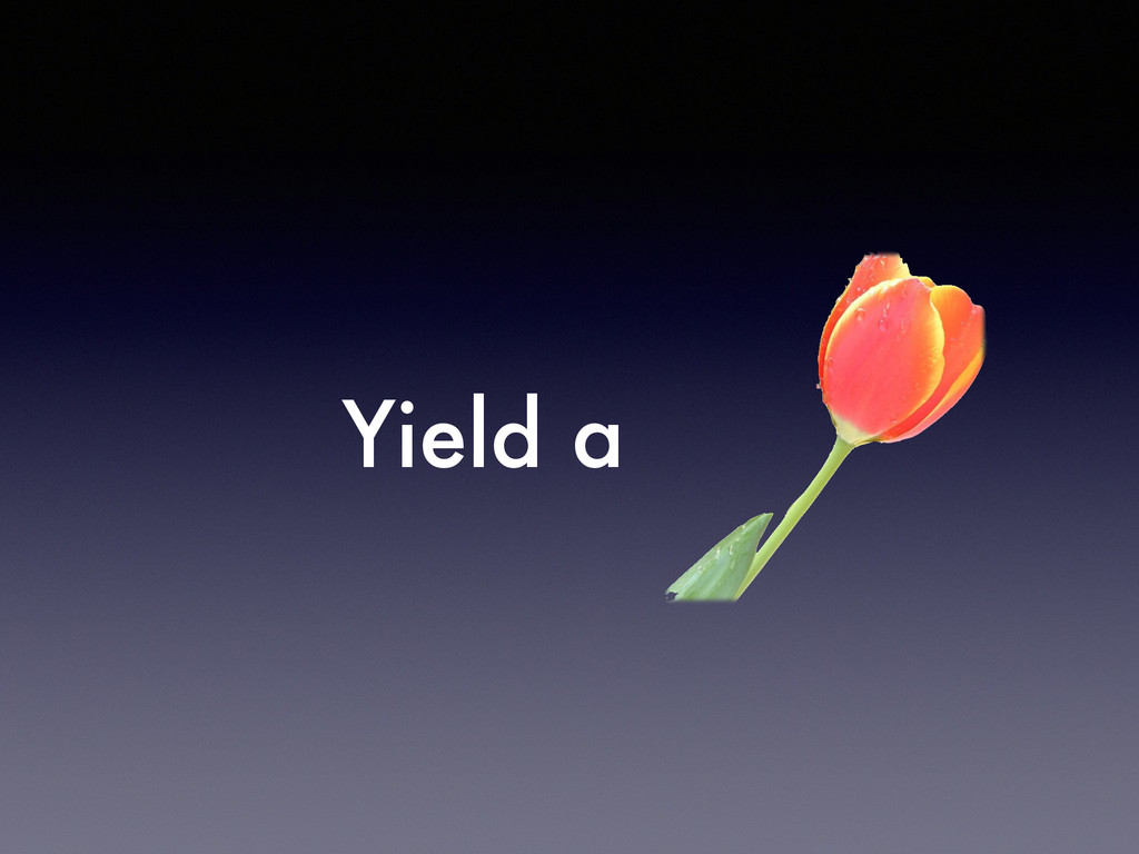Yield a