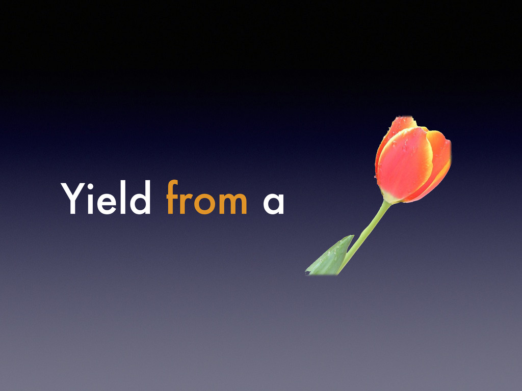 Yield from a