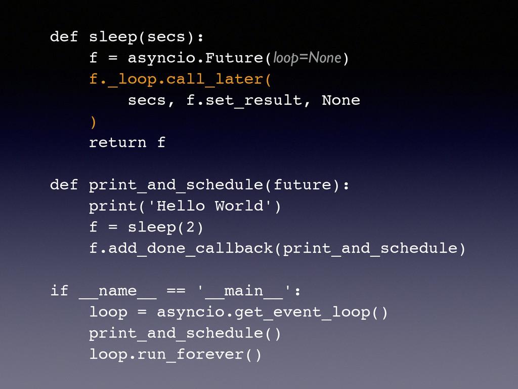 def sleep(secs):! f = asyncio.Future(loop=None)...