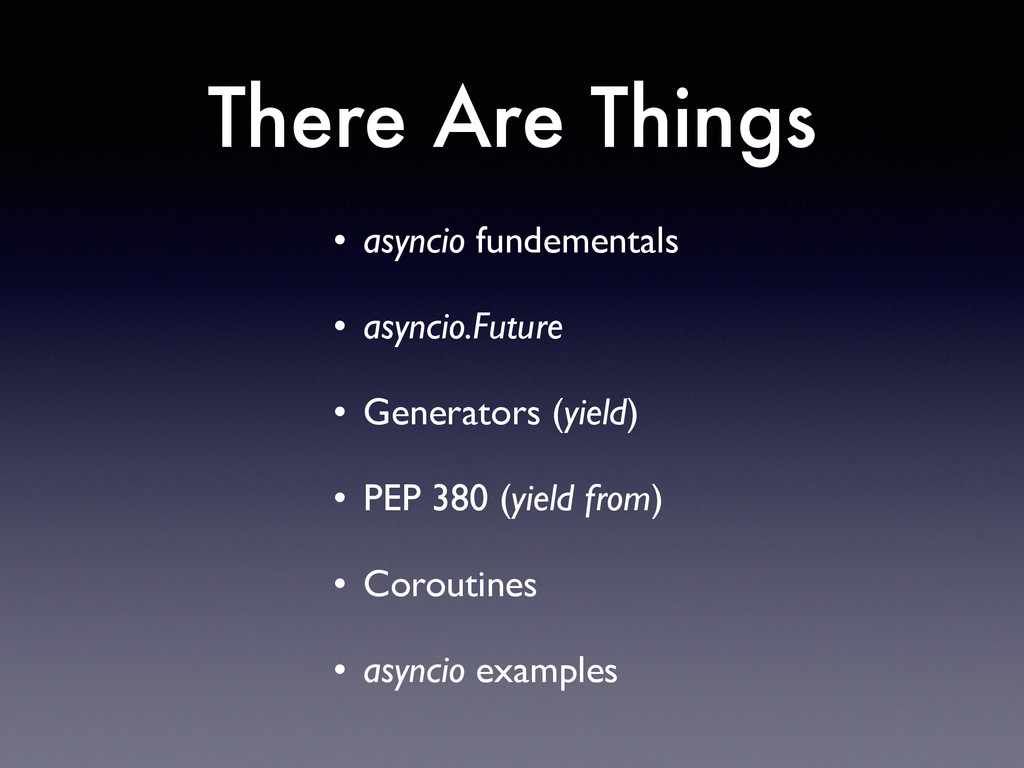 There Are Things • asyncio fundementals  • as...
