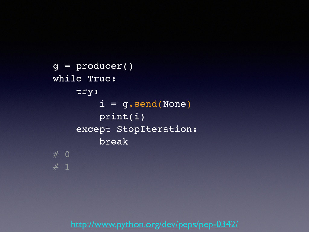 g = producer()! while True:! try:! i = g.send(N...