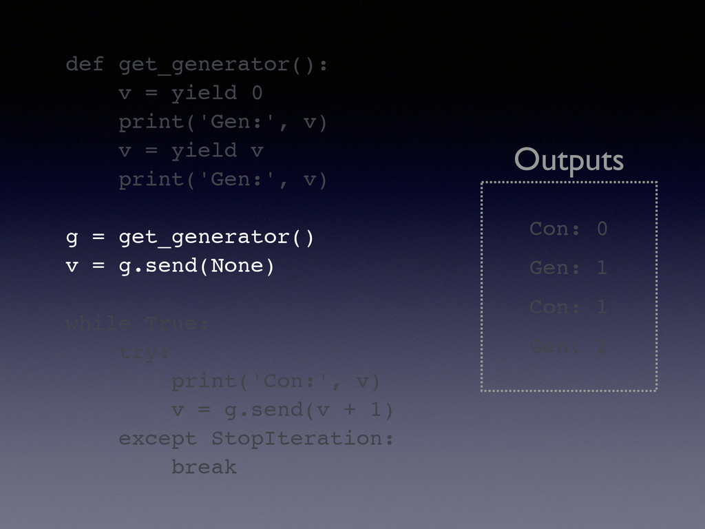def get_generator():! v = yield 0! print('Gen:'...