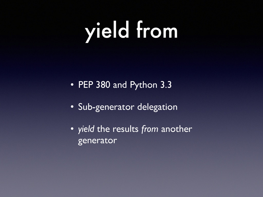 yield from • PEP 380 and Python 3.3  • Sub-ge...
