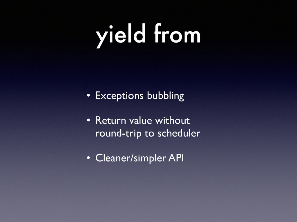 yield from • Exceptions bubbling  • Return va...