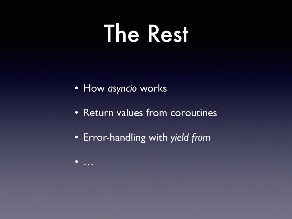 The Rest • How asyncio works  • Return values...