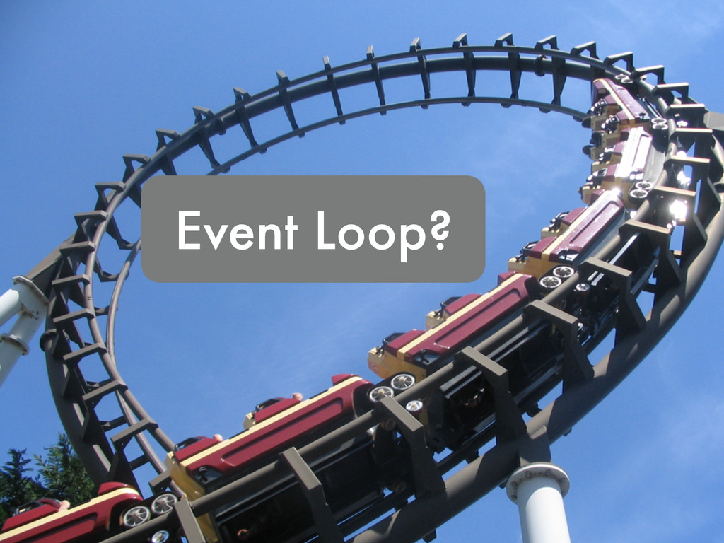 Event Loop?
