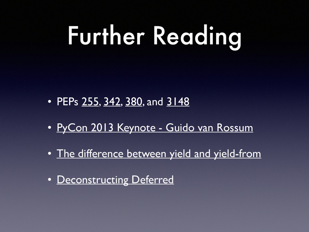 Further Reading • PEPs 255, 342, 380, and 3148...
